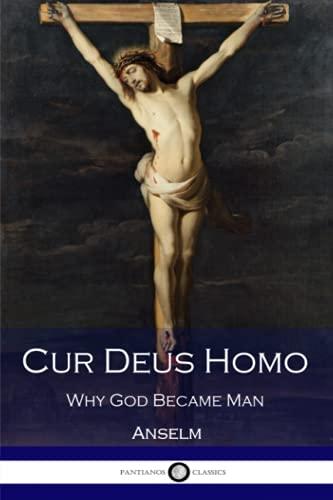 Cur Deus Homo: Why God Became Man: Anselm