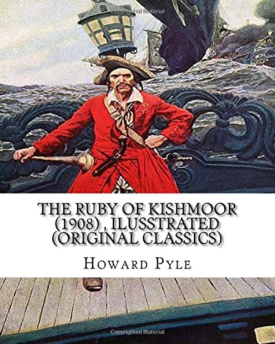 9781536924770: The ruby of Kishmoor (1908) by Howard Pyle, Ilusstrated (Original Classics)