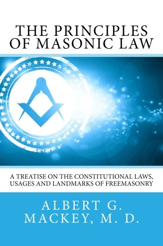 The Principles of Masonic Law: A Treatise on the Constitutional Laws, Usages And Landmarks of ...