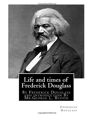 9781536938739: Life and times of Frederick Douglass, By Frederick Douglass and introduction By: Mr.George L. Ruffin (16 December 1834 - 19 November 1886) was an American attorney and judge.(illustrated)