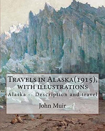 9781536946543: Travels in Alaska(1915), By John Muir with illustrations,: Alaska -- Description and travel
