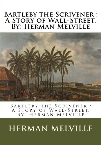 9781536948516: Bartleby the Scrivener : A Story of Wall-Street.By: Herman Melville