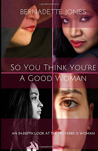 9781536950380: So you think you're a good woman: An in-depth look at the Proverbs 31 Woman