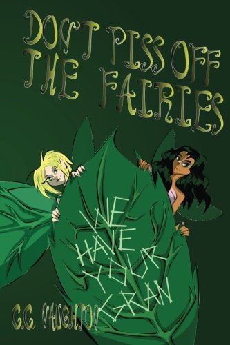 9781536950656: Don't Piss Off The Fairies: An offbeat fairy tale about a spirited girl, her enigmatic grandmother, an incredible forest, baffling quests, and adorable (but also slightly creepy) fairies!