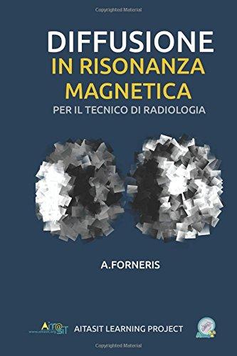 Diffusione in Risonanza Magnetica Per Il Tecnico: Forneris, Dr Andrea