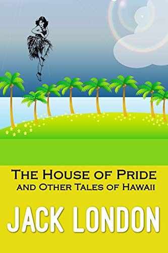 The House of Pride and Other Tales: Jack London