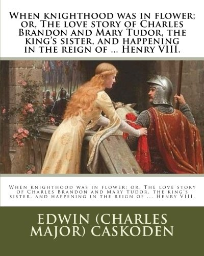 When Knighthood Was in Flower; Or, the: Caskoden, Edwin (Charles