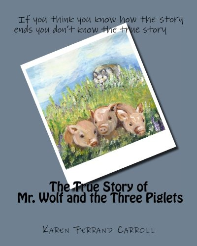 The True Story of Mr. Wolf and the Three Piglets: If you think you know how the story ends you don&...