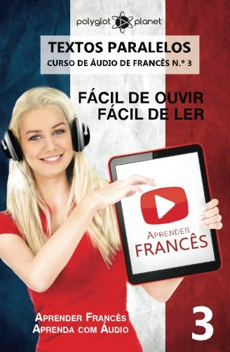 9781536961904: Aprender Francês - Textos Paralelos - Fácil de ouvir - Fácil de ler: Aprender Francês | Aprenda com Áudio: Volume 3 (CURSO DE ÁUDIO DE FRANCÊS)