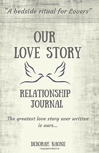 Our Love Story Relationship Journal: The Perfect: Deborah Naone