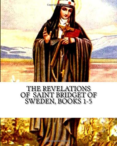 The Revelations of Saint Bridget of Sweden: Books 1-5: St Bridget of Sweden