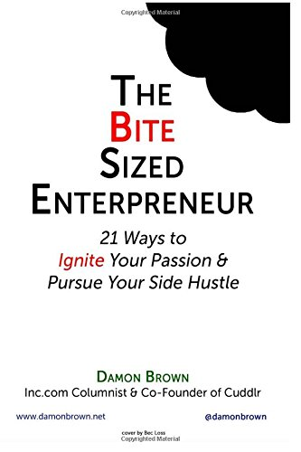 9781536968774: The Bite-Sized Entrepreneur: 21 Ways to Ignite Your Passion & Pursue Your Side Hustle (Volume 1)