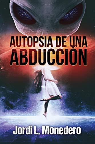 9781536970302: Autopsia de una abducción: El fenómeno de la abducción, consecuencias e implicaciones: Volume 3 (Serie Apocrypha, Diarios de un Cazador de Misterios)