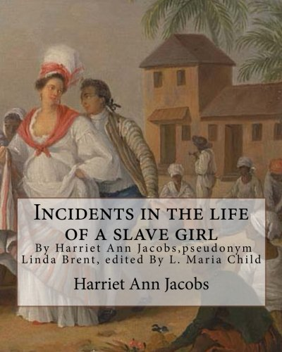 Incidents in the life of a slave: Harriet Ann Jacobs,