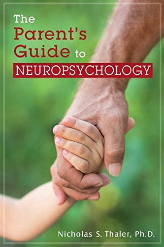 The Parent's Guide to Neuropsychology: Ph.D., Nicholas S. Thaler