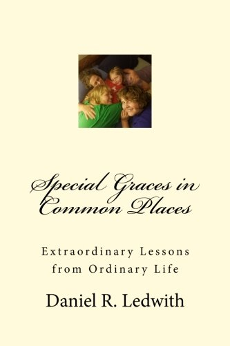 9781536973921: Special Graces in Common Places: Extraordinary Lessons from Ordinary Life