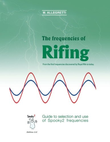 9781536975697: The frequencies of Rifing - From the first frequencies discovered by Royal Rife to today.: Guide to selection and use of Spooky2 frequencies