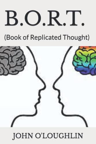 B.O.R.T.: (Book of Replicated Thought): O'Loughlin, John
