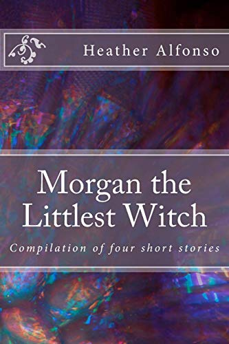 9781536977073: Morgan the Littlest Witch: Compilation of four short stories