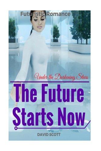 9781536979497: The Future Starts Now: Futuristic Romance (Under the Darkening Stars Series) (Cowboy Romance, Cowboy Western Romance Novel)