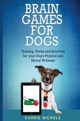 Brain Games for Dogs: Training, Tricks and Activities for your Dog?s Physical and Mental wellness