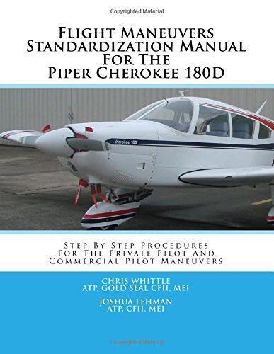 Flight Maneuvers Standardization Manual For The Piper Cherokee 180D: Step By Step Procedures For ...