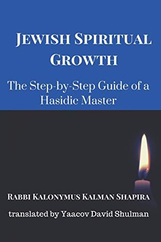 Jewish Spiritual Growth: The Step-by-Step Guide of a Hasidic Master: Rabb Kalonymus Kalman Shapira
