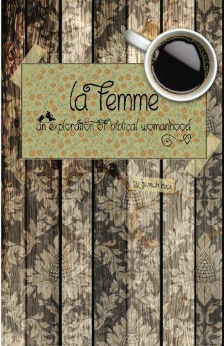 9781536987133: La Femme: An Exploration of Biblical Womanhood