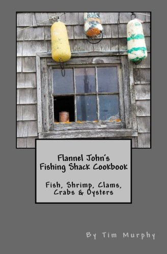 9781536987713: Flannel John's Fishing Shack Cookbook: Fish, Shrimp, Clams, Crabs & Oysters (Cookbooks for Guys) (Volume 13)