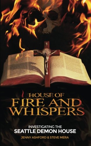 House of Fire and Whispers: Investigating the Seattle Demon House: Jenny Ashford