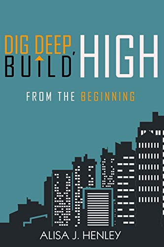 9781536995312: Dig Deep, Build High: From the Beginning