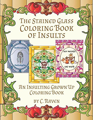 9781536996685: The Stained Glass Coloring Book of Insults: An Insulting Grownup Coloring Book