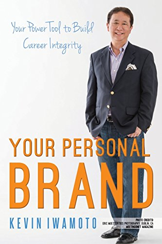 Your Personal Brand: Your Power Tool to Build Career Integrity: Kevin Iwamoto