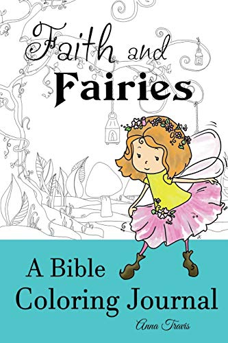 9781537006178: Faith and Fairies, A Bible Coloring Journal: Add a Little Color to Your Quiet Time (Faith and Crayons Christian Coloring Books) (Volume 2)
