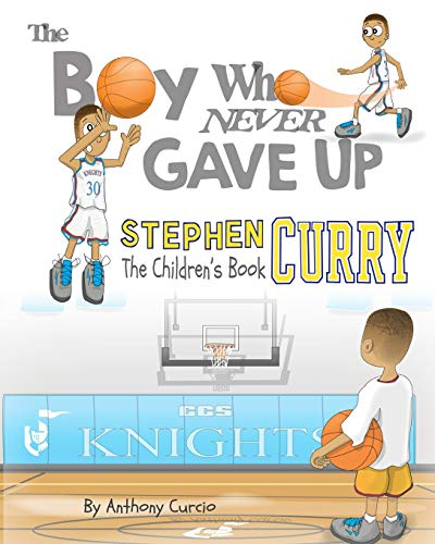 9781537010342: Stephen Curry: The Children's Book: The Boy Who Never Gave Up