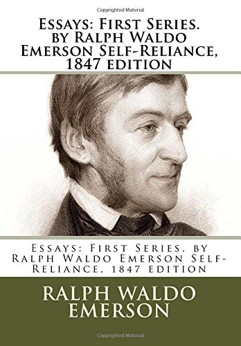 9781537011110: Essays: First Series. by Ralph Waldo Emerson Self-Reliance, 1847 edition