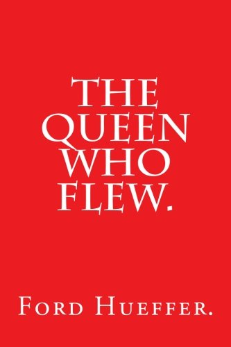 The Queen Who Flew by Ford Hueffer.: Hueffer., Ford