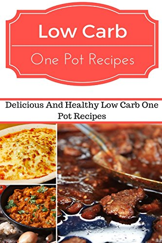 9781537028736: Low Carb One Pot Recipes: Delicious And Healthy Low Carb One Pot Recipes (Low Carb Recipes)