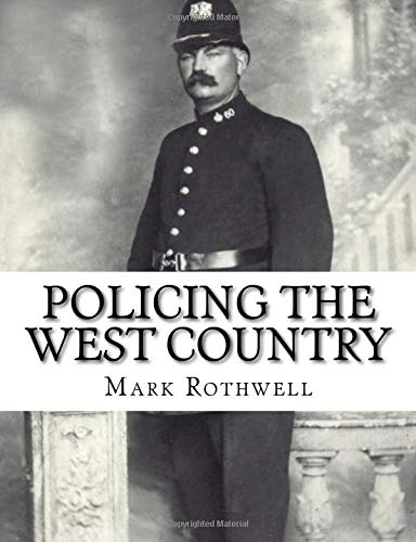 9781537030203: Policing the West Country: 180 Years of Policing in Devon and Cornwall
