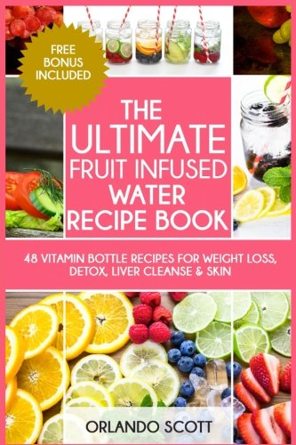 9781537031293: The Ultimate Fruit Infused Water Book: Volume 2 (Weight Loss Recipes)