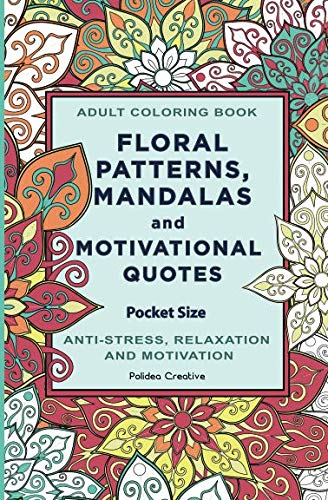 Pocket Size Adult Coloring Book: Floral Patterns, Mandalas and Motivational Quotes: Polidea Creative