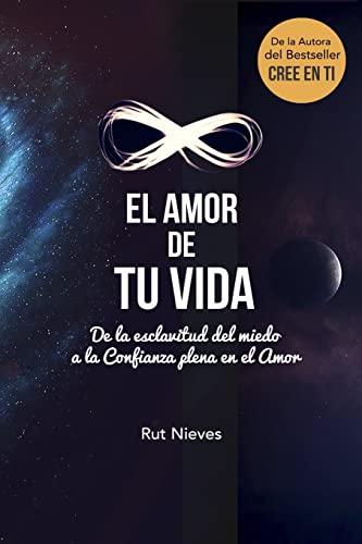9781537042466: El Amor de tu Vida: De la esclavitud del miedo a la Confianza plena en el Amor (Cree en ti) (Volume 3) (Spanish Edition)
