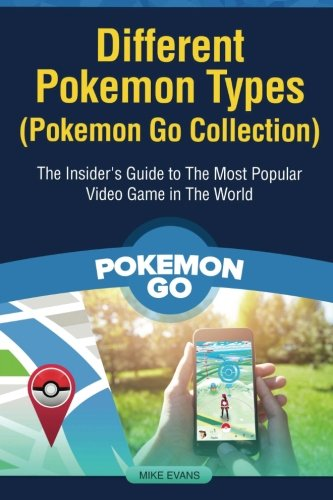 9781537045467: Different Pokemon Types (Pokemon Go Collection): The Insider's Guide to The Most Popular Video Game in The World