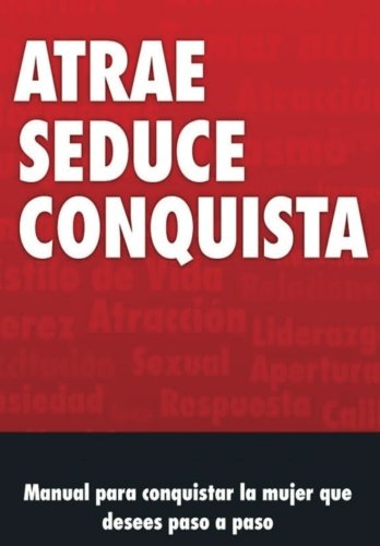 9781537046273: Manual de Seduccion: Atrae, Seduce y conquista (Spanish Edition)