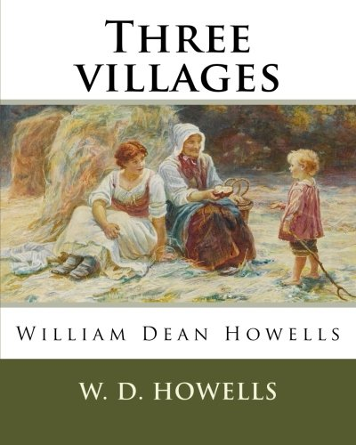 Three Villages, by W. D. Howells: William: W D Howells