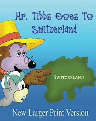 9781537050119: Mr. Tibbs Goes To Switzerland: Ages 3-8 Adventure & Education Kids books, beginner reading, humorous:: (Large Print)