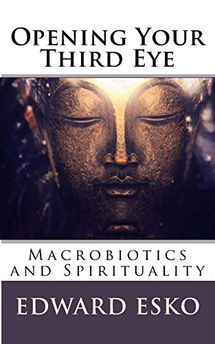 9781537050454: Opening Your Third Eye: Macrobiotics and Spirituality