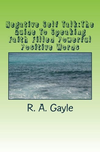 9781537053196: Negative Self Talk:The Guide To Speaking Faith Filled Powerful Positive Words