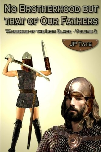 9781537054926: No Brotherhood but that of Our Fathers: Warriors of the Iron Blade - Volume 2
