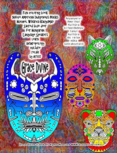 9781537055251: Fun coloring book Native American Indigenous Masks Huichol Wixárica Kauyumari Sacred blue deer for Hungarian Language Speakers learn anthropology ... by Artist Grace Divine (Hungarian Edition)